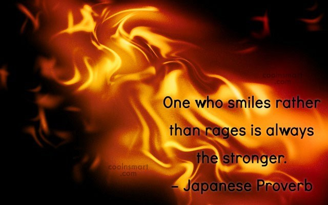 Quote: One who smiles rather than rages is...