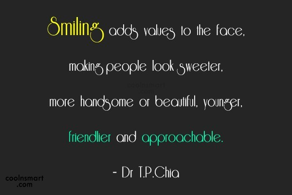 Quote: Smiling adds values to the face, making...