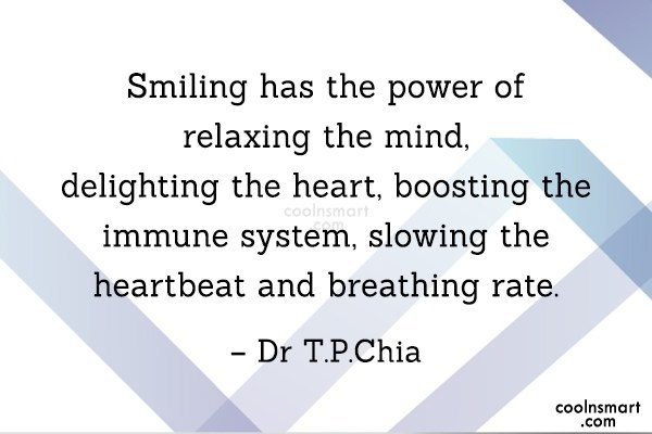 Smile Quote: Smiling has the power of relaxing the...