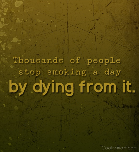 Smoking Quote: Thousands of people stop smoking a day...
