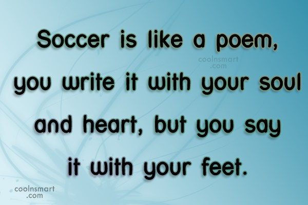 Soccer Quote: Soccer is like a poem, you write...