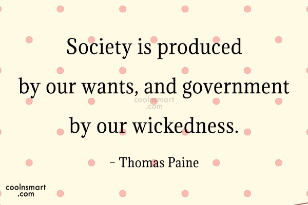 Quote: Society is produced by our wants, and...