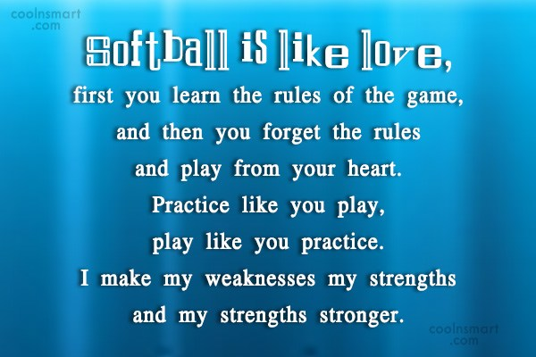 Baseball Quote: Softball is like love, first you learn...