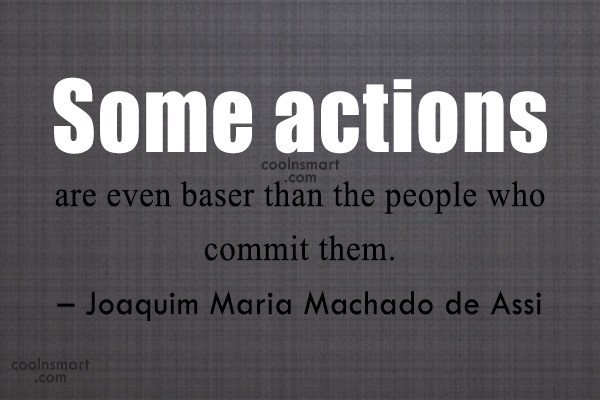 Quote: Some actions are even baser than the...