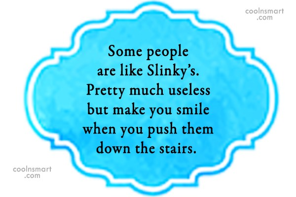 Funny Quote: Some people are like Slinky's. Pretty much...