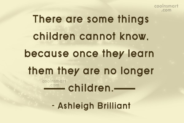 Quote: There are some things children cannot know,...