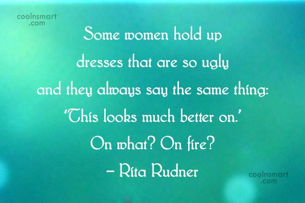 Women Quote: Some women hold up dresses that are...