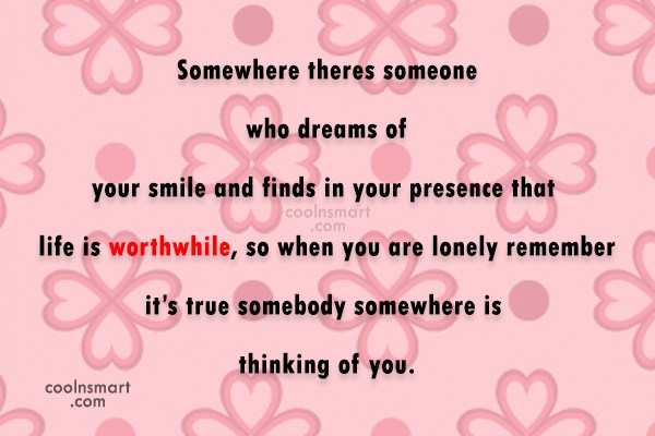 Love Quote: Somewhere theres someone who dreams of your...