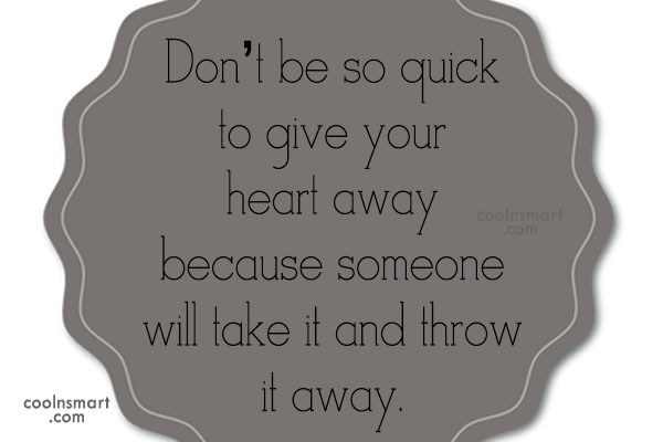 Break Up Quote: Don't be so quick to give your...