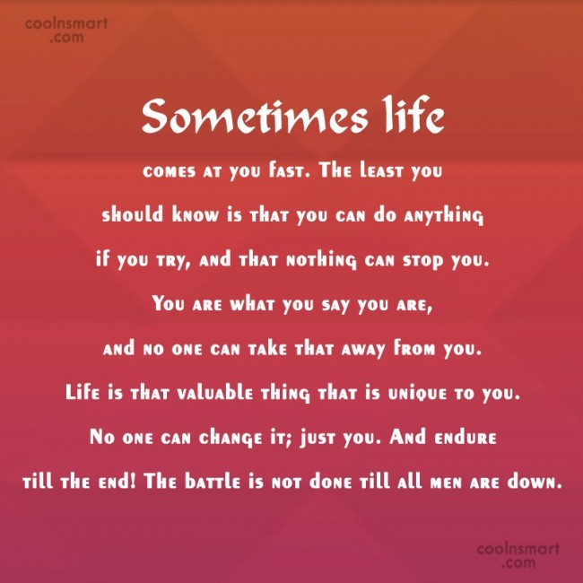 Life Quote: Sometimes life comes at you fast. The...