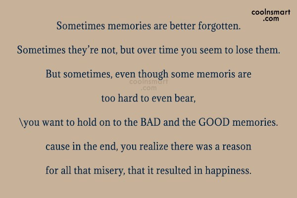 Memory Quote: Sometimes memories are better forgotten. Sometimes they're...