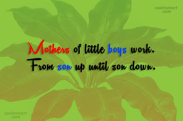 Son Quote: Mothers of little boys work. From son...