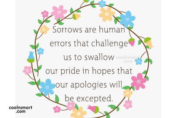 Sorry Quote: Sorrows are human errors that challenge us...