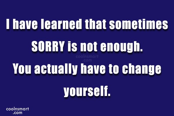 Sorry Quote: I have learned that sometimes SORRY is...