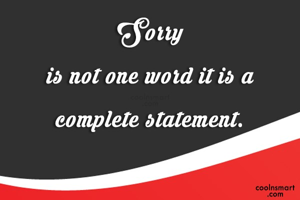 Sorry Quote: Sorry is not one word it is...
