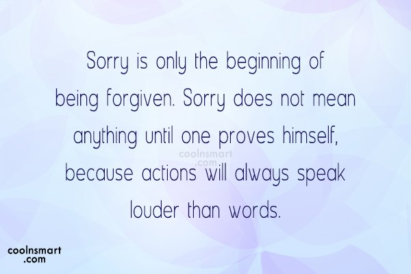 Sorry Quote: Sorry is only the beginning of being...