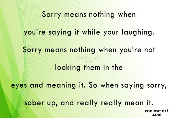 Sorry Quote: Sorry means nothing when you're saying it...