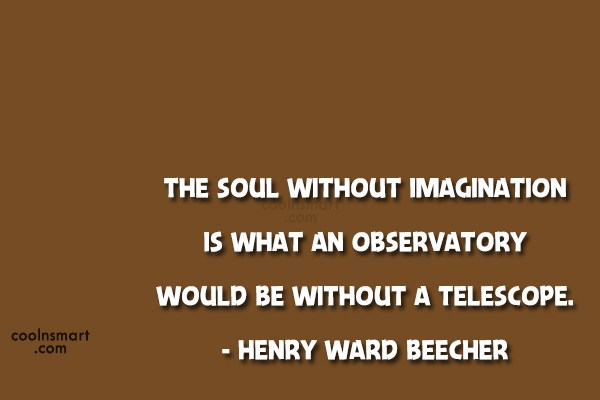 Imagination Quote: The soul without imagination is what an...