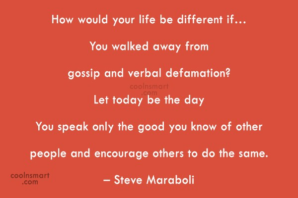 Gossip Quote: How would your life be different if…You...