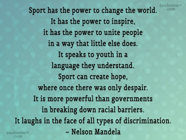 Sports Quote: Sport has the power to change the...