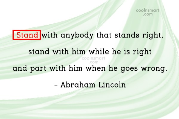 Quote: Stand with anybody that stands right, stand...