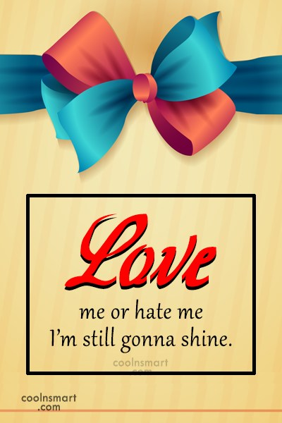 Images Quote: Love me or hate me I'm still...