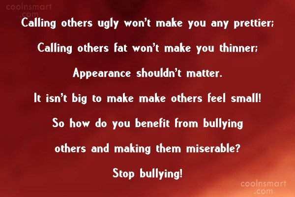 Bullying Quote: Calling others ugly won't make you any...