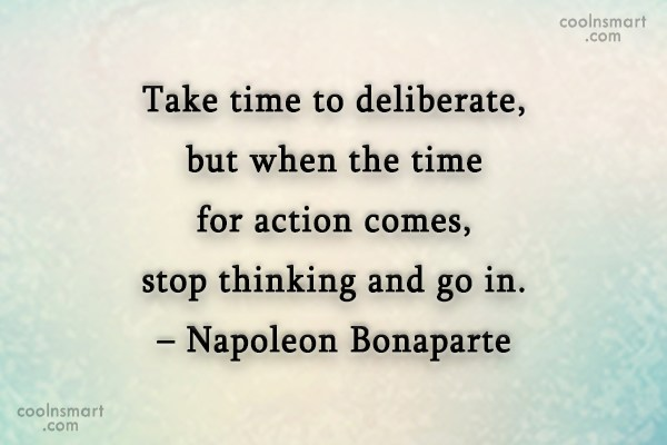 Quote: Take time to deliberate, but when the...