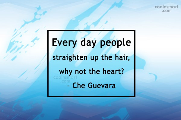 Quote: Every day people straighten up the hair,...