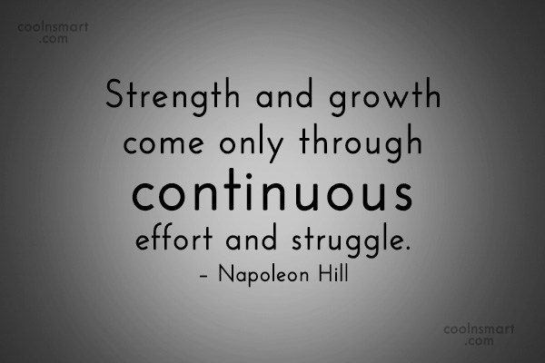 Strength Quote: Strength and growth come only through continuous...