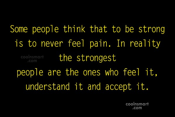 Strength Quote: Some people think that to be strong...