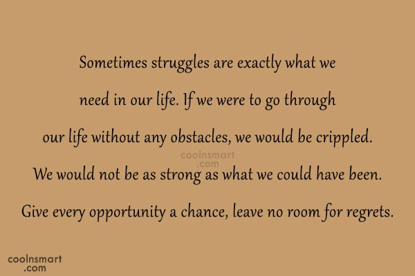 Life Quote: Sometimes struggles are exactly what we need...