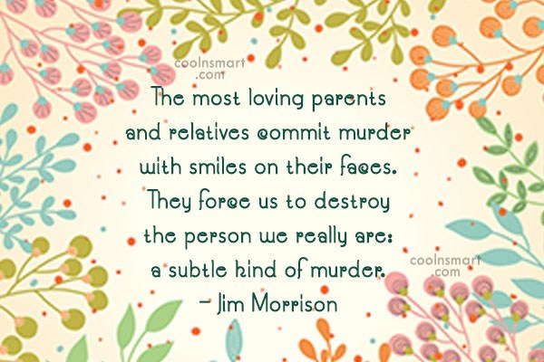 Quote: The most loving parents and relatives commit...