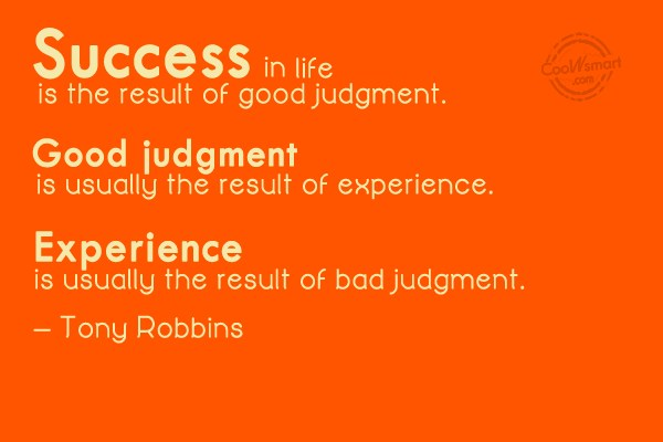 Judgement Quote: Success in life is the result of...