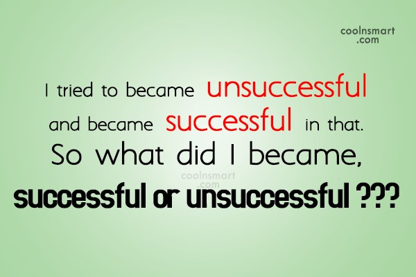 Stupid Quote: I tried to became unsuccessful and became...