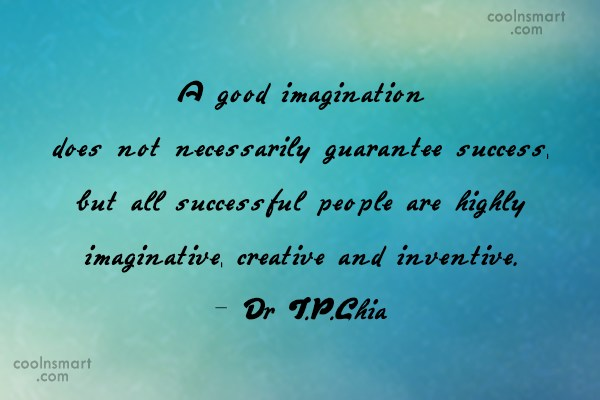 Imagination Quote: A good imagination does not necessarily guarantee...
