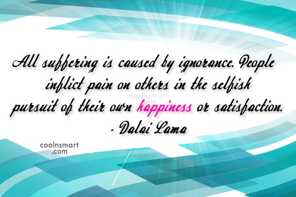 Suffering Quote: All suffering is caused by ignorance. People...