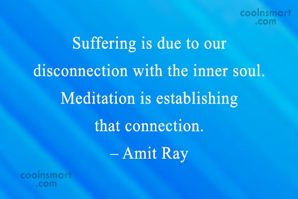Suffering Quote: Suffering is due to our disconnection with...