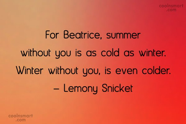 Winter Quote: For Beatrice, summer without you is as...