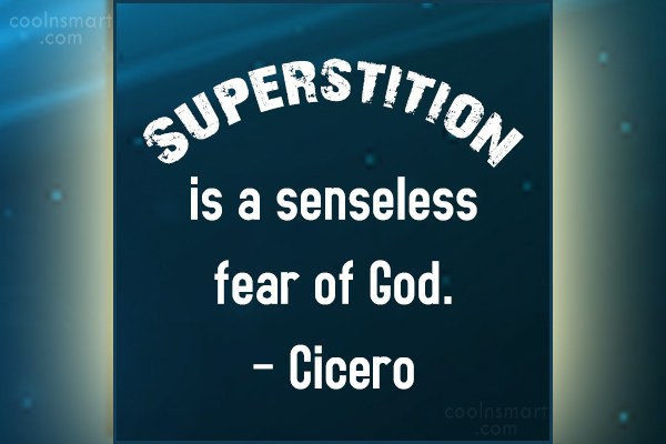 Superstition Quote: Superstition is a senseless fear of God....