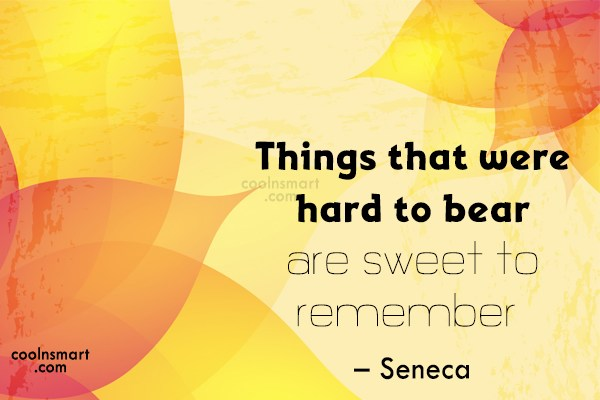 Quote: Things that were hard to bear are...