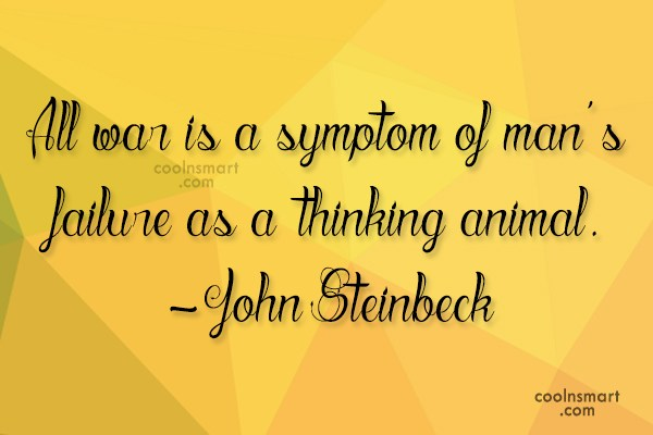 Quote: All war is a symptom of man's...