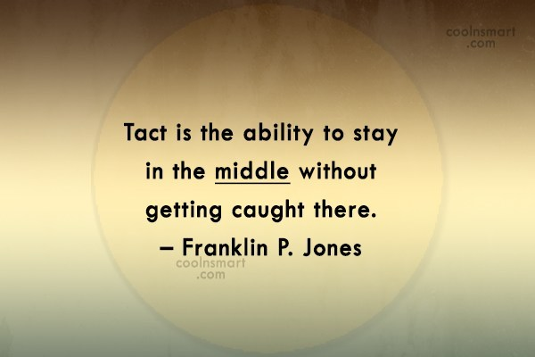 Quote: Tact is the ability to stay in...