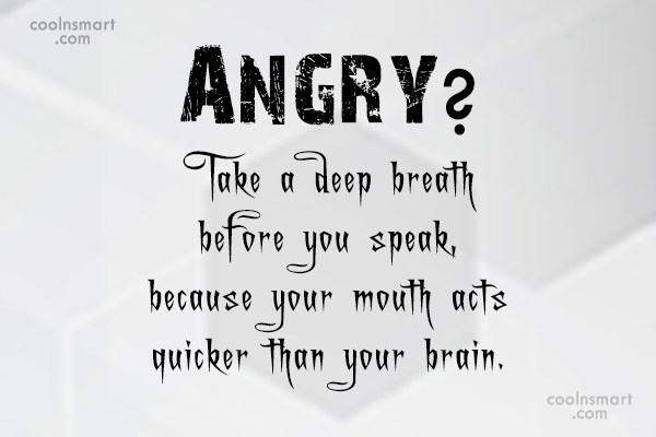 Anger Quote: Angry? Take a deep breath before you...