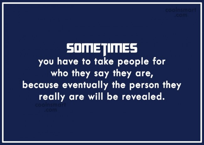 Hypocrisy Quote: Sometimes you have to take people for...