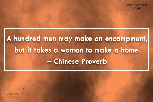Quote: A hundred men may make an encampment,...