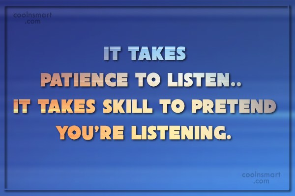 Listening Quote: It takes patience to listen.. It takes...