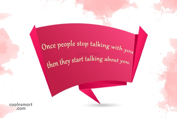 Gossip Quote: Once people stop talking with you then...