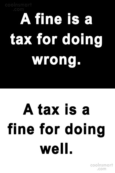 Tax Quote: A fine is a tax for doing...