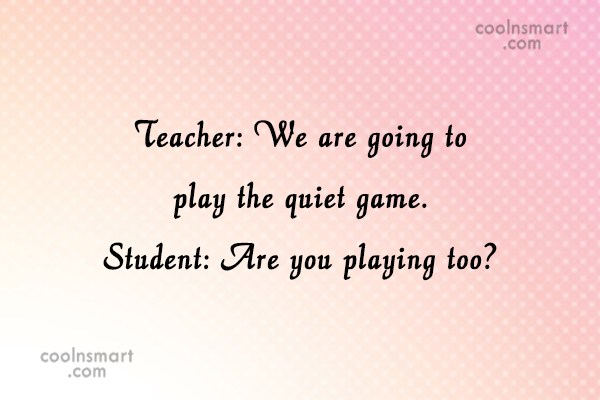 Sarcastic Quote: Teacher: We are going to play the...